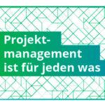Project-management ist für jeden was